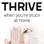 how to make the most of your time at home