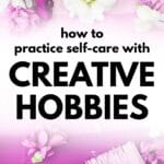 how to practice self-care with creative hobbies
