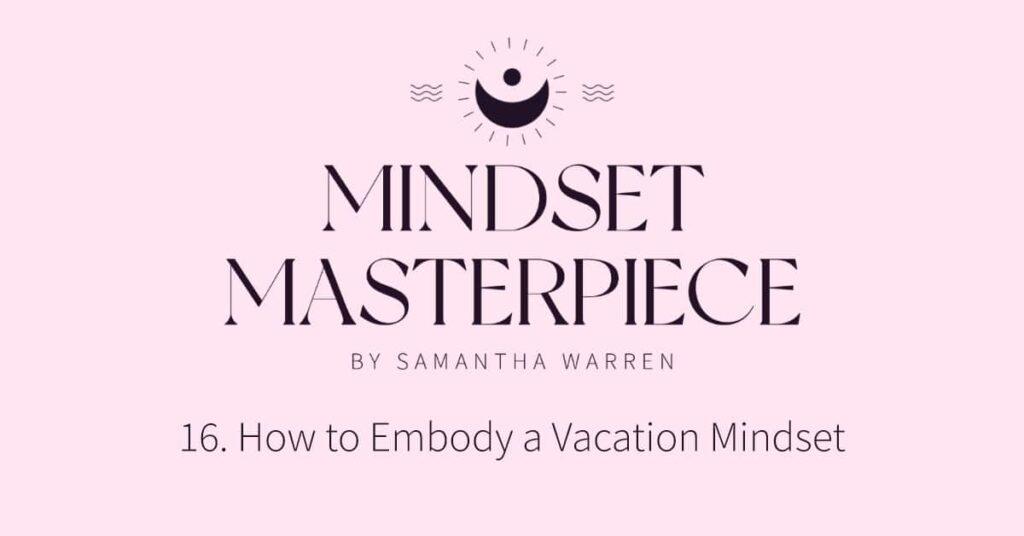 embody a vacation mindset