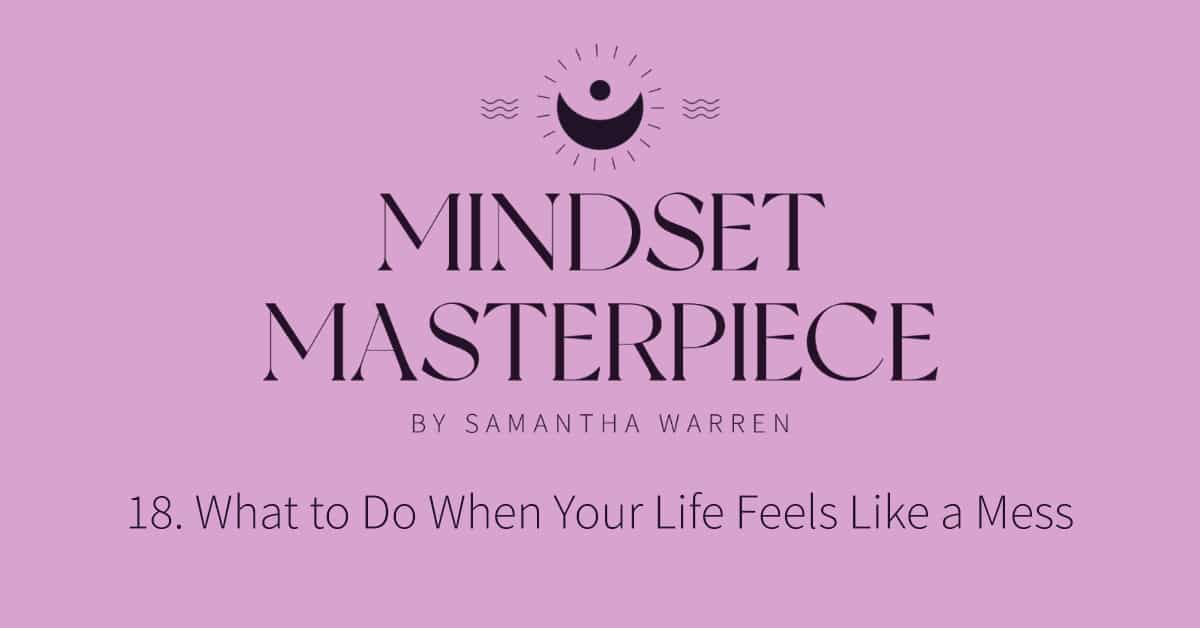 what to do when your life feels like a mess