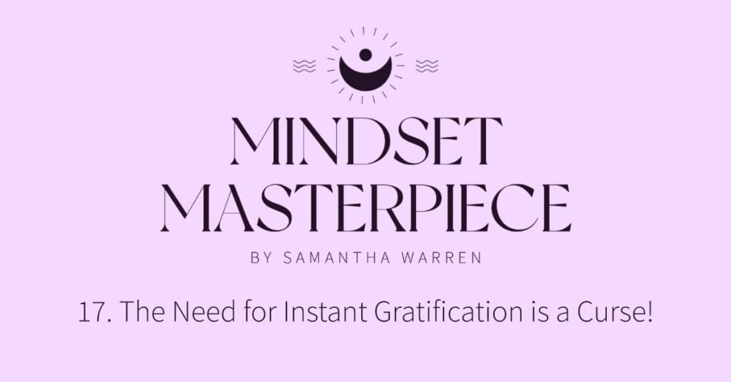 need for instant gratification